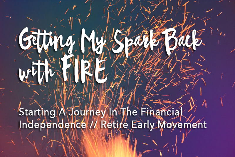 Now that I am a homeowner, I'm getting my inspiration and spark back by learning more about FIRE - Financial Independence / Retire Early.