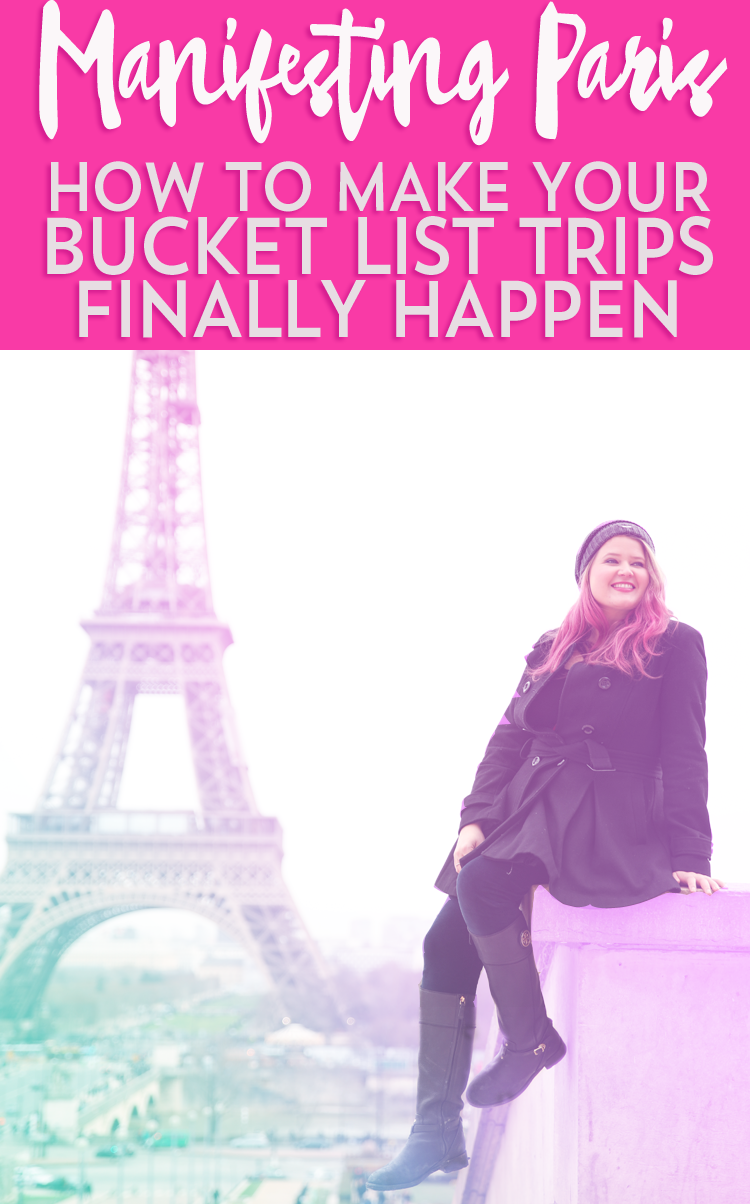 Manifesting Paris- How To Make Your Bucket List Trips Finally Happen